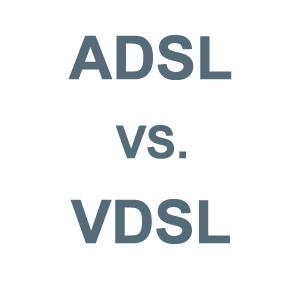 ADSL vs. VDSL
